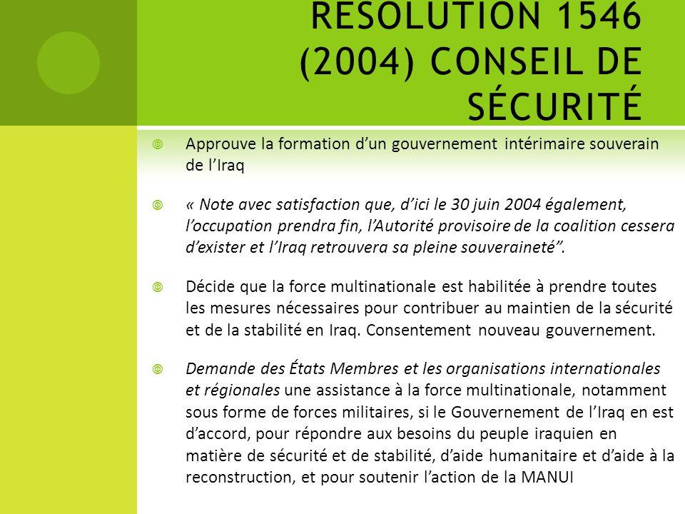 RÉSOLUTION 1546 (2004) CONSEIL DE SÉCURITÉ Approuve la formation dun gouvernement intérimaire souverain de lIraq « Note avec satisfaction que, dici le