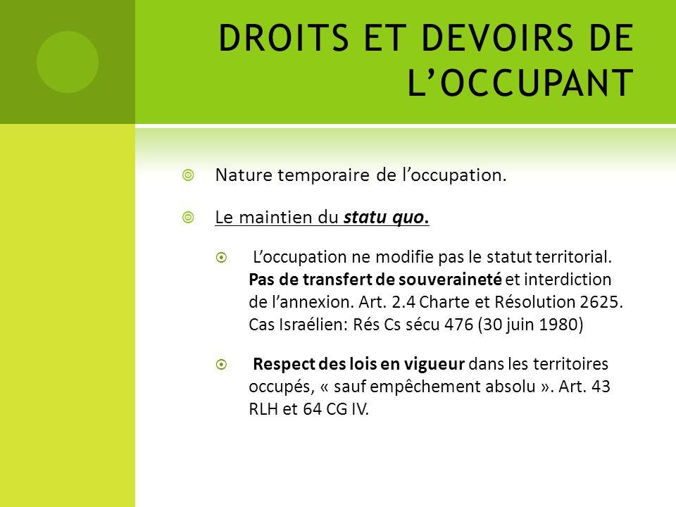 DROITS ET DEVOIRS DE LOCCUPANT Nature temporaire de loccupation. Le maintien du statu quo. Loccupation ne modifie pas le statut territorial. Pas de tr