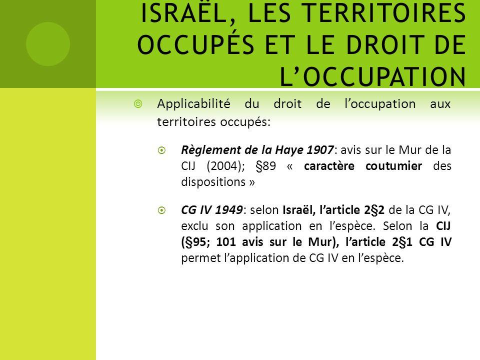 ISRAËL, LES TERRITOIRES OCCUPÉS ET LE DROIT DE LOCCUPATION Applicabilité du droit de loccupation aux territoires occupés: Règlement de la Haye 1907: a