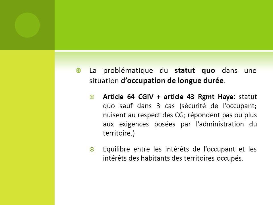 La problématique du statut quo dans une situation doccupation de longue durée. Article 64 CGIV + article 43 Rgmt Haye: statut quo sauf dans 3 cas (séc