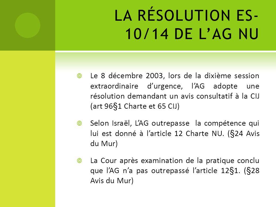 LA RÉSOLUTION ES- 10/14 DE LAG NU Le 8 décembre 2003, lors de la dixième session extraordinaire durgence, lAG adopte une résolution demandant un avis