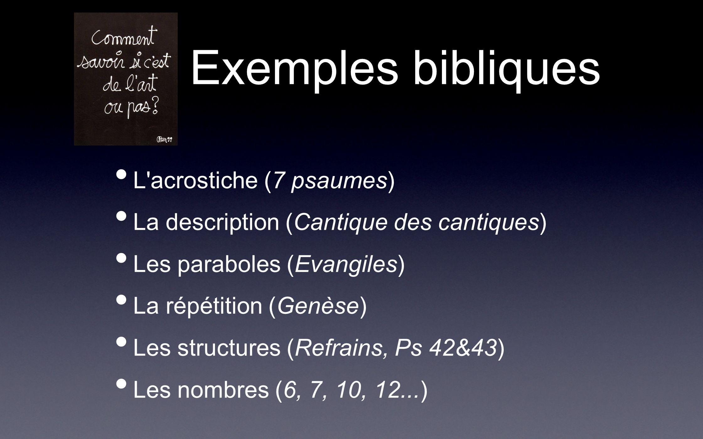 Exemples bibliques L'acrostiche (7 psaumes) La description (Cantique des cantiques) Les paraboles (Evangiles) La répétition (Genèse) Les structures (R