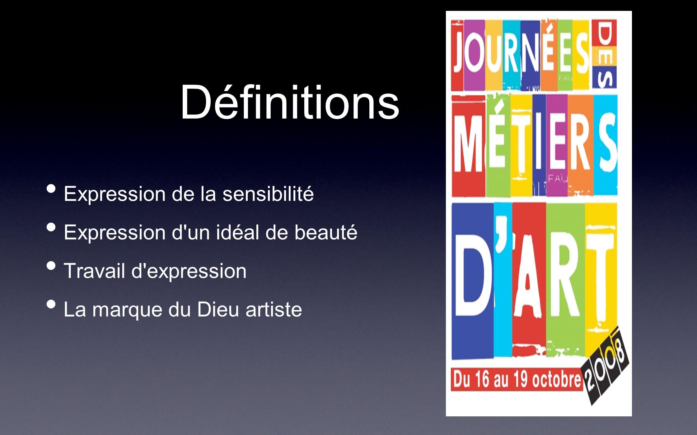 Définitions Expression de la sensibilité Expression d'un idéal de beauté Travail d'expression La marque du Dieu artiste