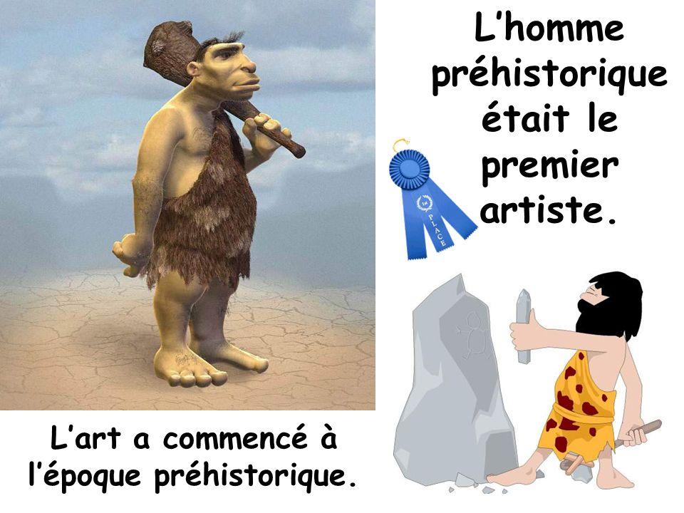 Lhomme préhistorique était le premier artiste. Lart a commencé à lépoque préhistorique.