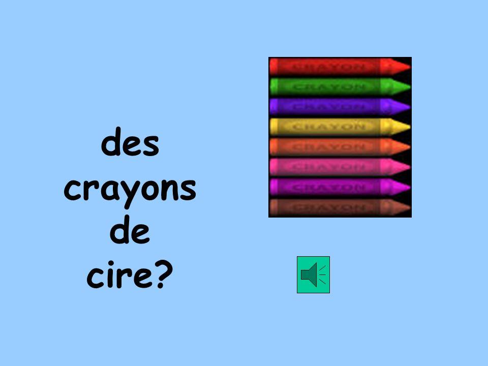 des crayons de cire?