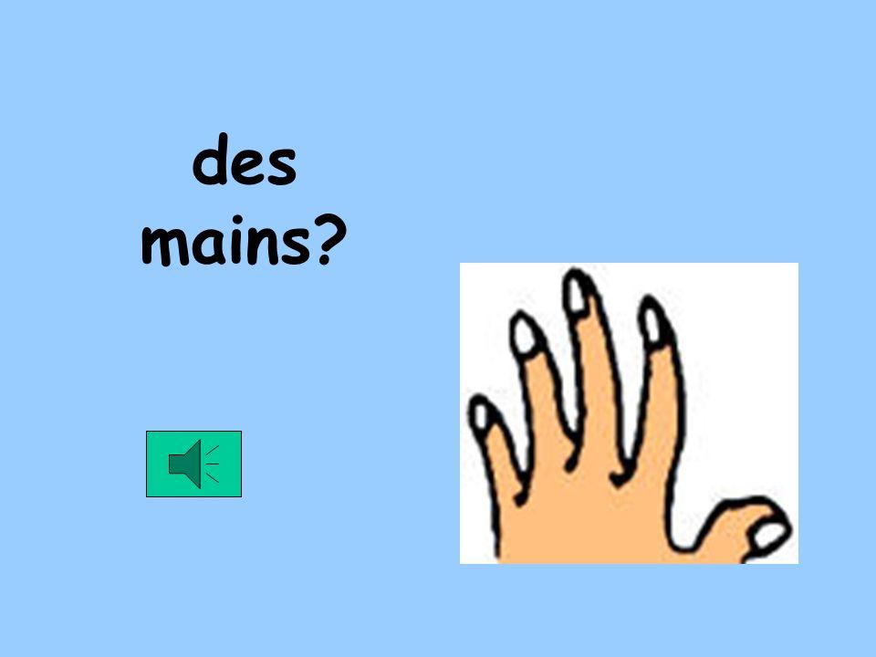 des mains?