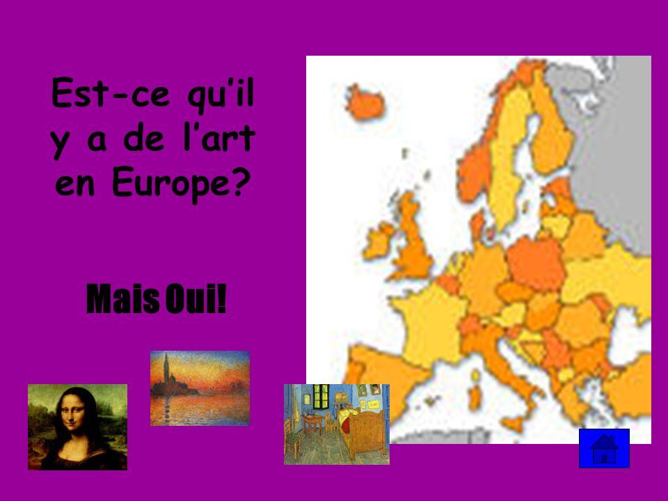 Est-ce quil y a de lart en Europe? Mais Oui!