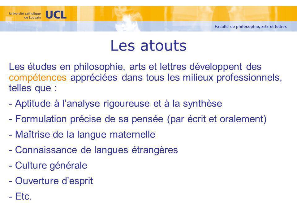 Les atouts Les études en philosophie, arts et lettres développent des compétences appréciées dans tous les milieux professionnels, telles que : - Apti