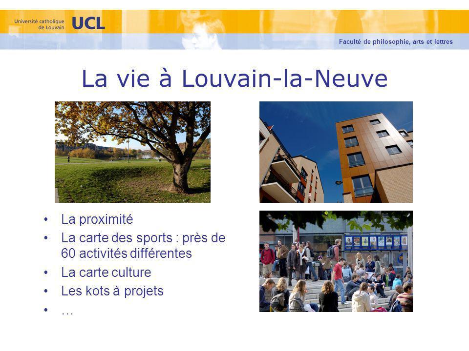 La vie à Louvain-la-Neuve La proximité La carte des sports : près de 60 activités différentes La carte culture Les kots à projets … Faculté de philoso
