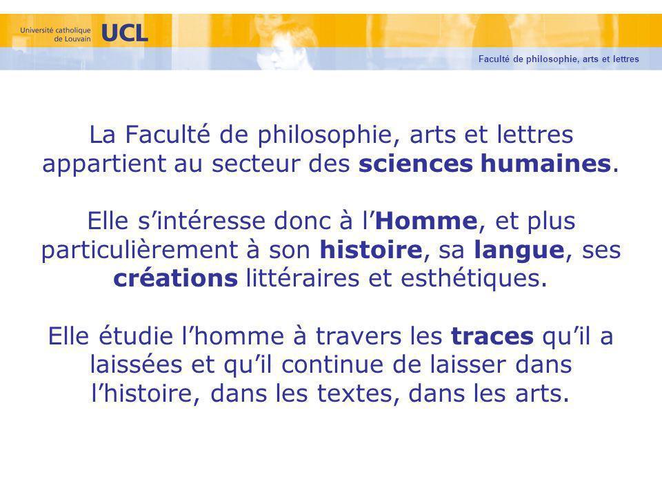 La Faculté de philosophie, arts et lettres appartient au secteur des sciences humaines. Elle sintéresse donc à lHomme, et plus particulièrement à son