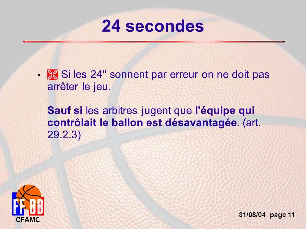 31/08/04 page 11 CFAMC 24 secondes Si les 24 sonnent par erreur on ne doit pas arrêter le jeu.