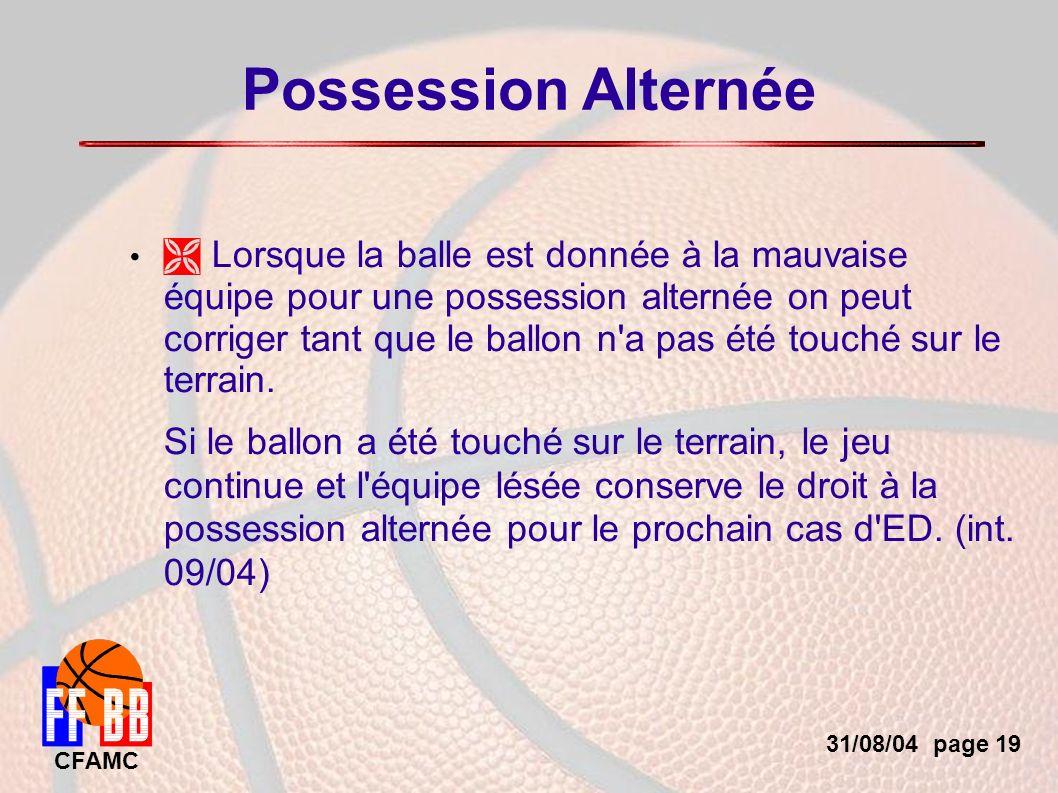 31/08/04 page 19 CFAMC Possession Alternée Lorsque la balle est donnée à la mauvaise équipe pour une possession alternée on peut corriger tant que le ballon n a pas été touché sur le terrain.