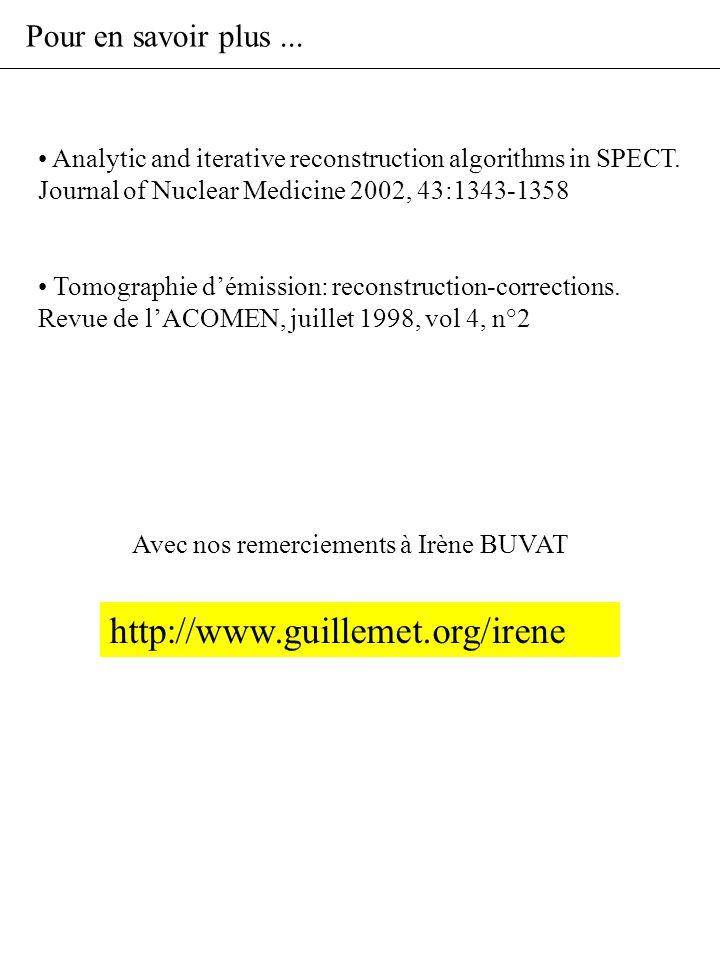 Pour en savoir plus... Analytic and iterative reconstruction algorithms in SPECT. Journal of Nuclear Medicine 2002, 43:1343-1358 Tomographie démission