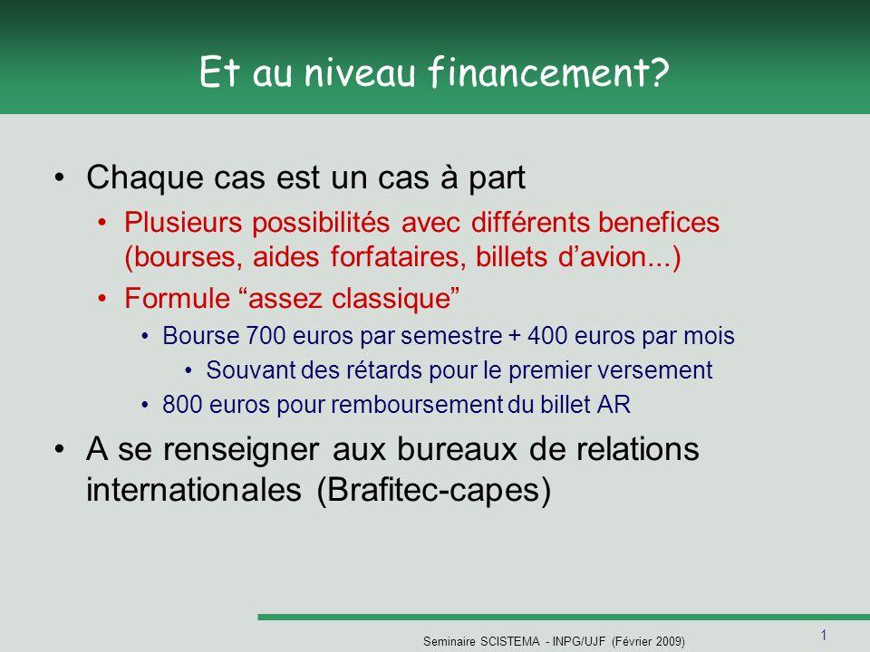 1 Seminaire SCISTEMA - INPG/UJF (Février 2009) Et au niveau financement.