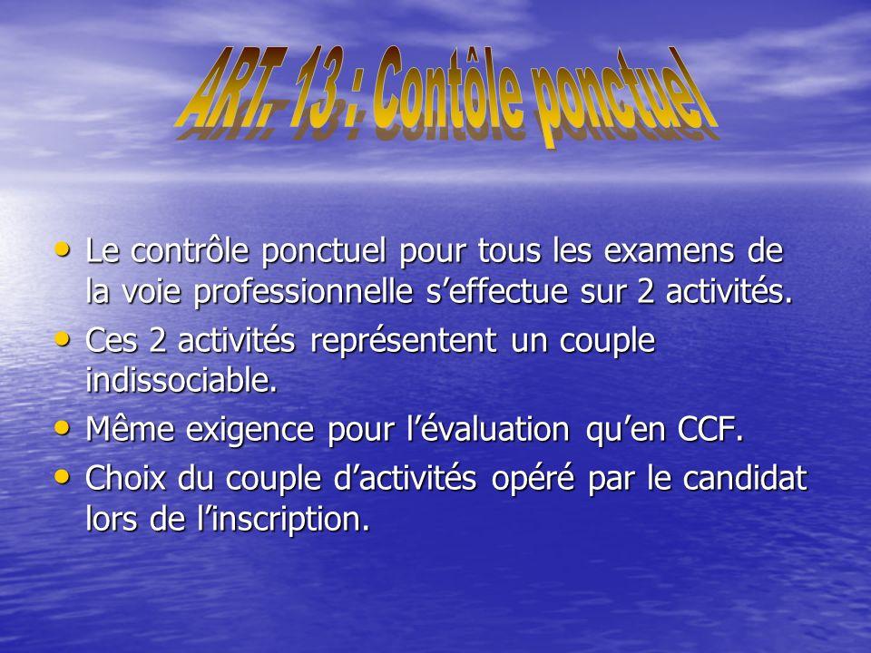 Le contrôle ponctuel pour tous les examens de la voie professionnelle seffectue sur 2 activités.
