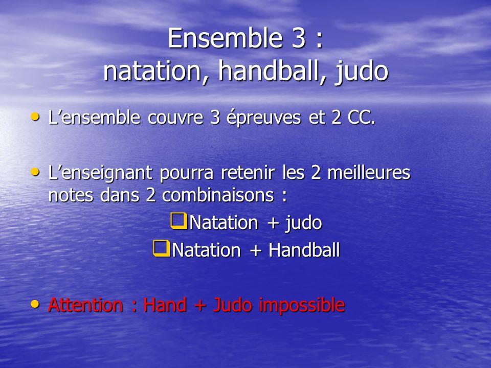 Ensemble 3 : natation, handball, judo Lensemble couvre 3 épreuves et 2 CC.