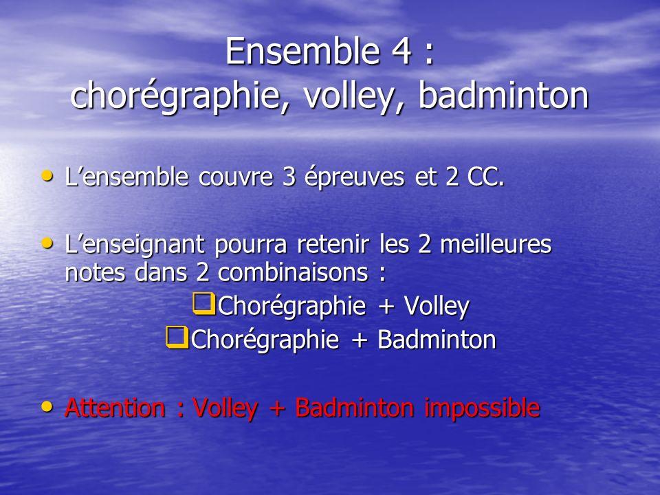 Ensemble 4 : chorégraphie, volley, badminton Lensemble couvre 3 épreuves et 2 CC.