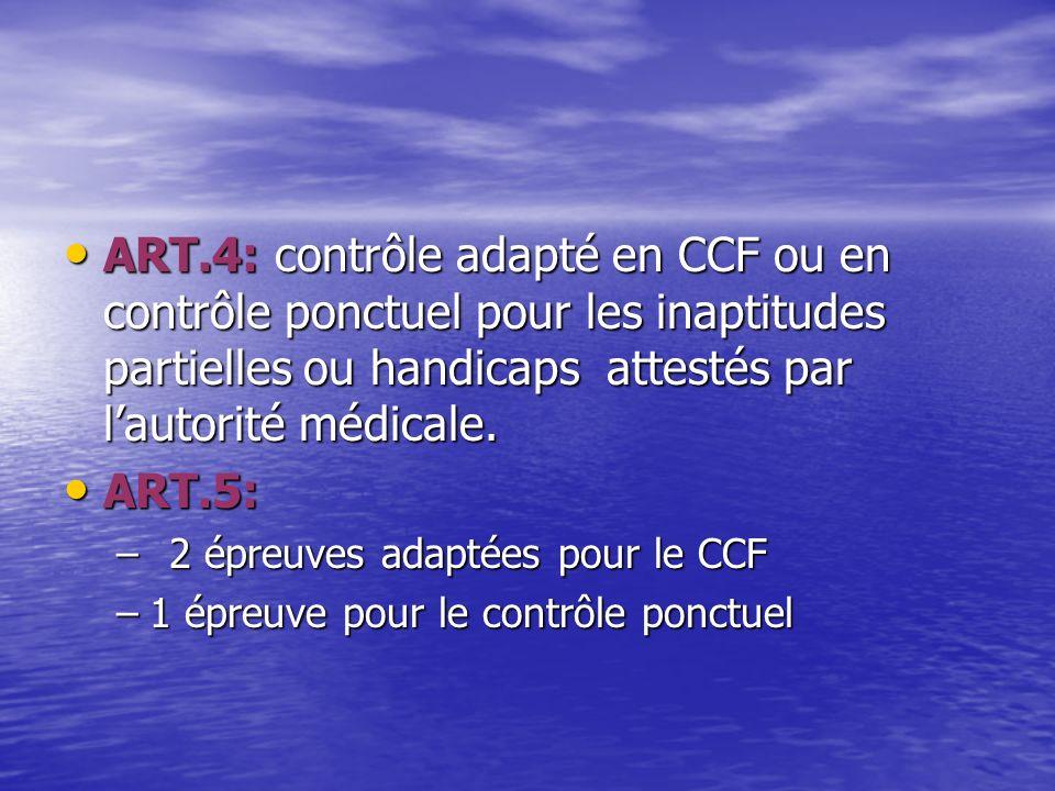 ART.4: contrôle adapté en CCF ou en contrôle ponctuel pour les inaptitudes partielles ou handicaps attestés par lautorité médicale.
