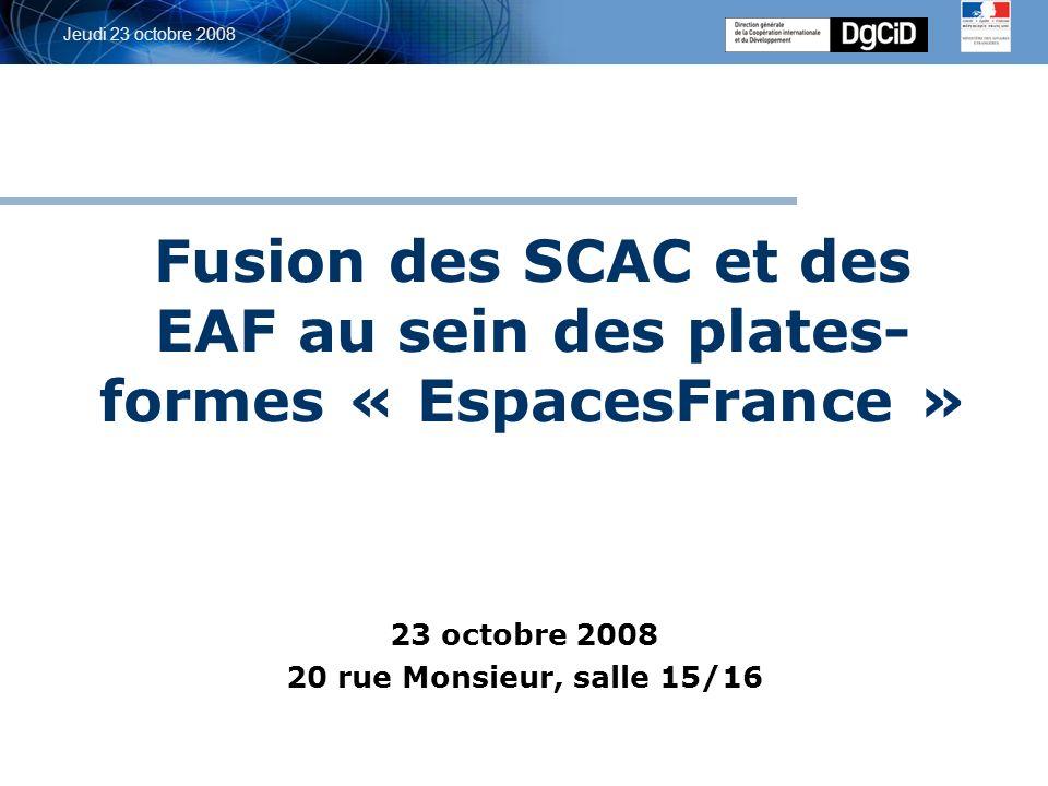 5 octobre 2006 Jeudi 23 octobre 2008 Fusion des SCAC et des EAF au sein des plates-formes « EspacesFrance » Définition du périmètre du nouvel établissement