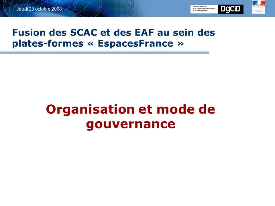 5 octobre 2006 Jeudi 23 octobre 2008 Fusion des SCAC et des EAF au sein des plates-formes « EspacesFrance » Organisation et mode de gouvernance