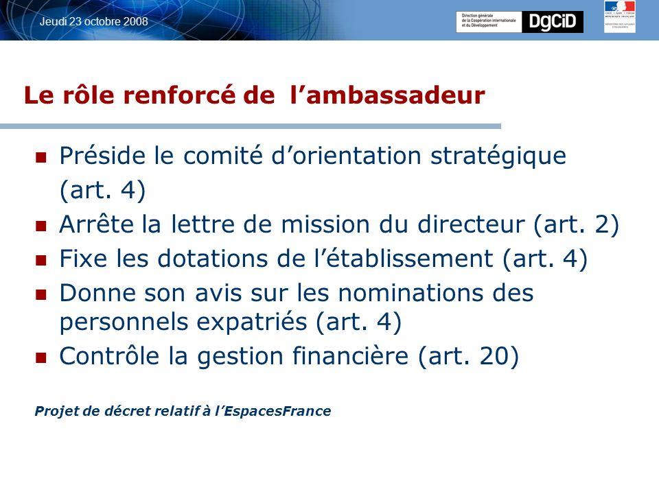 5 octobre 2006 Jeudi 23 octobre 2008 Le rôle renforcé de lambassadeur Préside le comité dorientation stratégique (art.