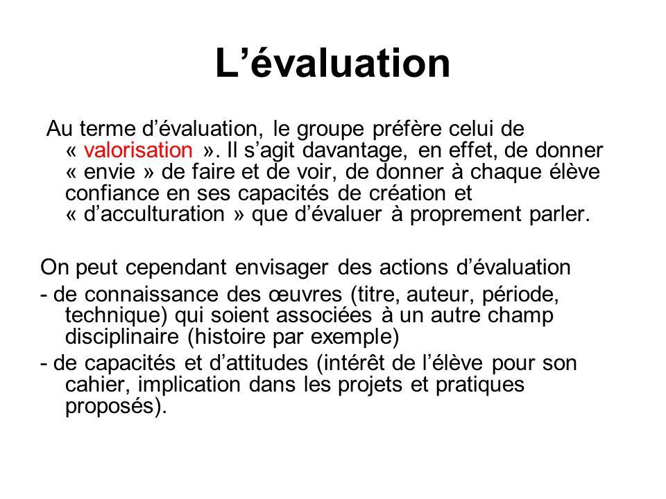 Lévaluation Au terme dévaluation, le groupe préfère celui de « valorisation ». Il sagit davantage, en effet, de donner « envie » de faire et de voir,
