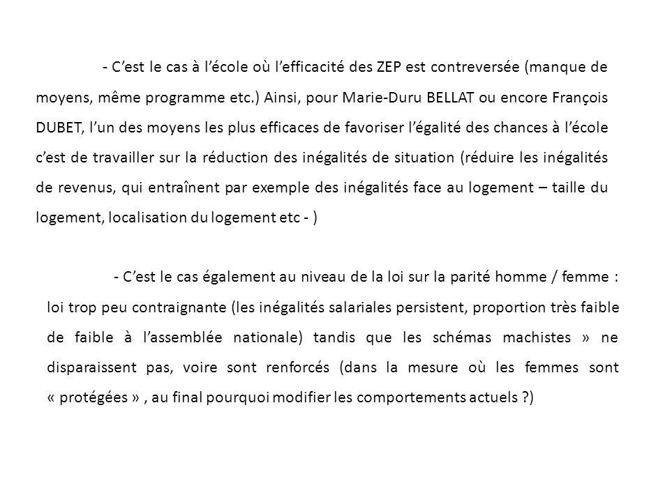- Cest le cas à lécole où lefficacité des ZEP est contreversée (manque de moyens, même programme etc.) Ainsi, pour Marie-Duru BELLAT ou encore Françoi