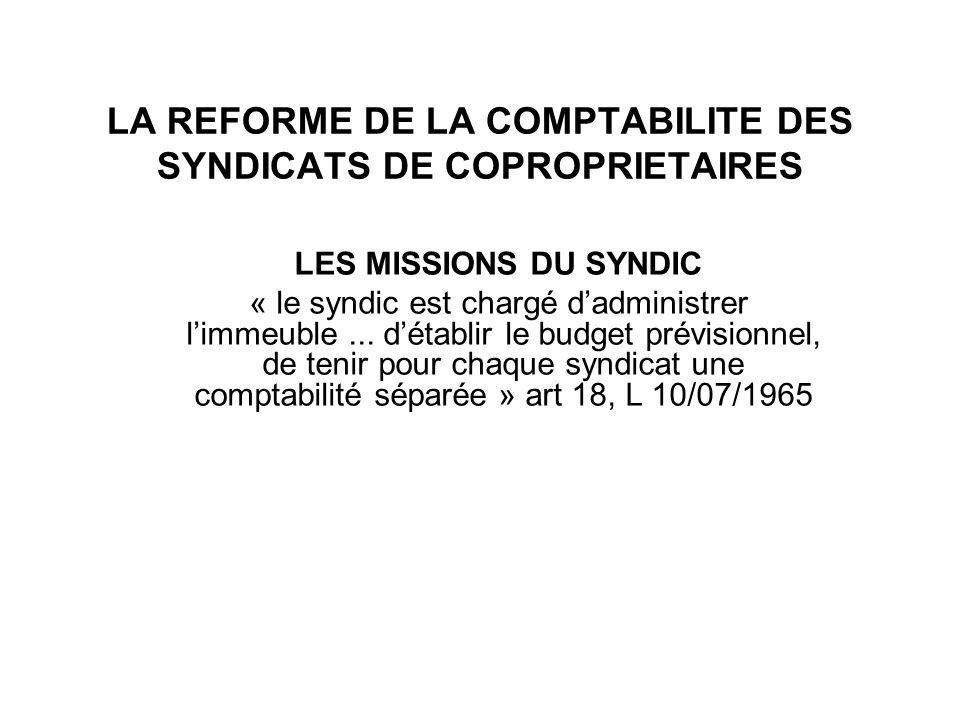 LA REFORME DE LA COMPTABILITE DES SYNDICATS DE COPROPRIETAIRES LES MISSIONS DU SYNDIC « le syndic est chargé dadministrer limmeuble... détablir le bud
