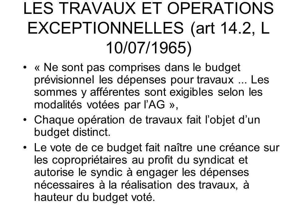 LES TRAVAUX ET OPERATIONS EXCEPTIONNELLES (art 14.2, L 10/07/1965) « Ne sont pas comprises dans le budget prévisionnel les dépenses pour travaux... Le