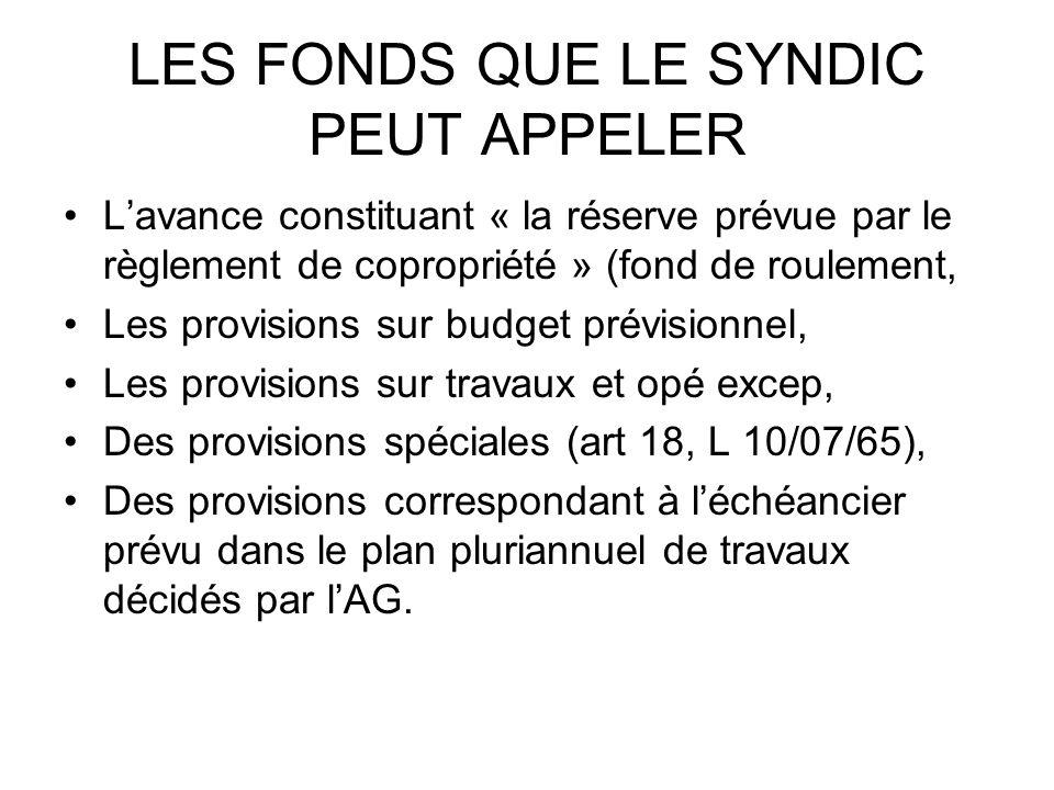 LES FONDS QUE LE SYNDIC PEUT APPELER Lavance constituant « la réserve prévue par le règlement de copropriété » (fond de roulement, Les provisions sur