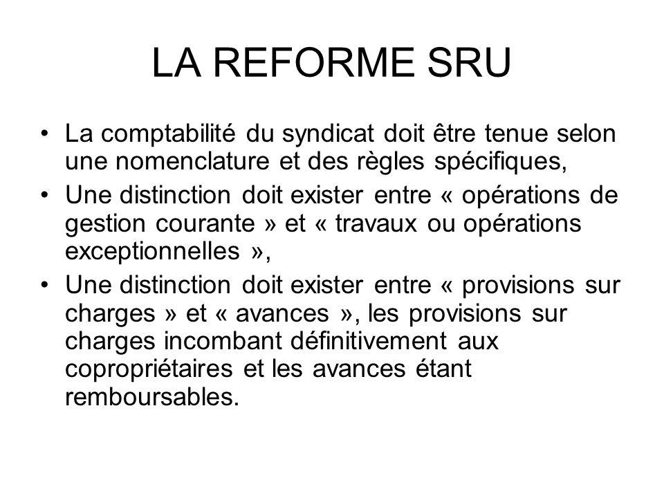 LA REFORME SRU La comptabilité du syndicat doit être tenue selon une nomenclature et des règles spécifiques, Une distinction doit exister entre « opér