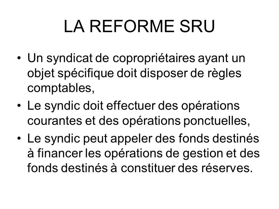 LA REFORME SRU Un syndicat de copropriétaires ayant un objet spécifique doit disposer de règles comptables, Le syndic doit effectuer des opérations co