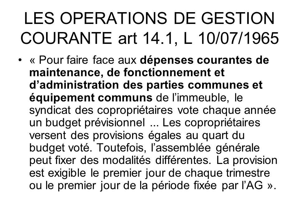 LES OPERATIONS DE GESTION COURANTE art 14.1, L 10/07/1965 « Pour faire face aux dépenses courantes de maintenance, de fonctionnement et dadministratio