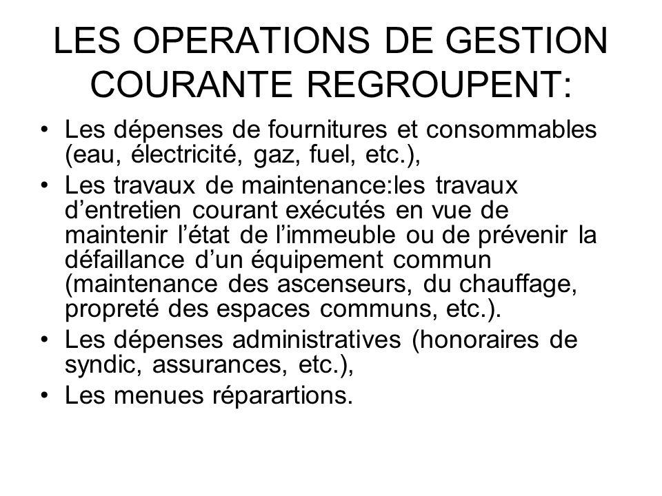 LES OPERATIONS DE GESTION COURANTE REGROUPENT: Les dépenses de fournitures et consommables (eau, électricité, gaz, fuel, etc.), Les travaux de mainten