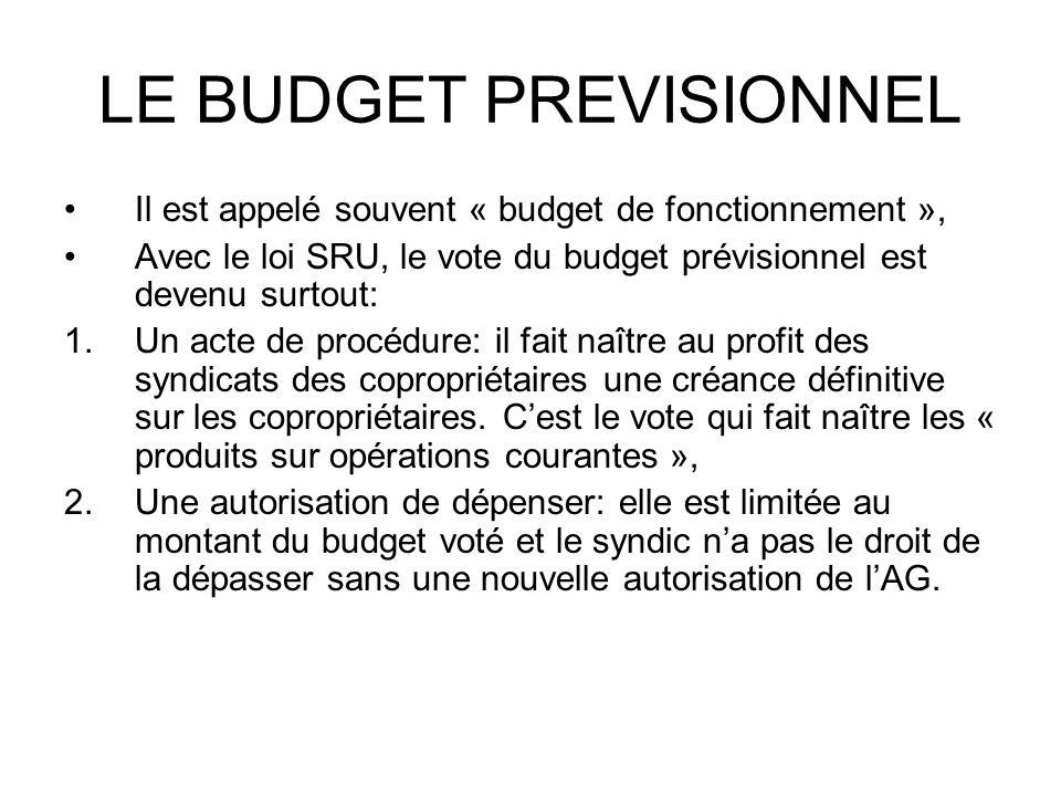 LE BUDGET PREVISIONNEL Il est appelé souvent « budget de fonctionnement », Avec le loi SRU, le vote du budget prévisionnel est devenu surtout: 1.Un ac