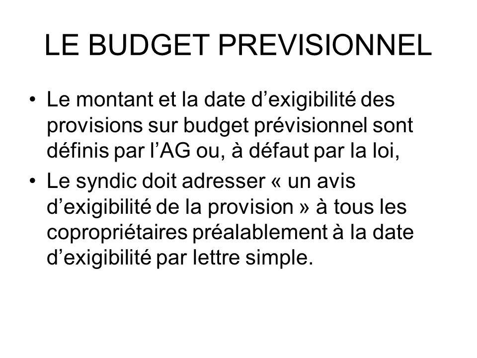LE BUDGET PREVISIONNEL Le montant et la date dexigibilité des provisions sur budget prévisionnel sont définis par lAG ou, à défaut par la loi, Le synd