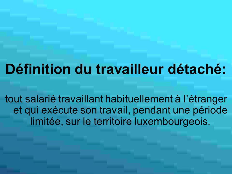 Définition du travailleur détaché: tout salarié travaillant habituellement à létranger et qui exécute son travail, pendant une période limitée, sur le territoire luxembourgeois.