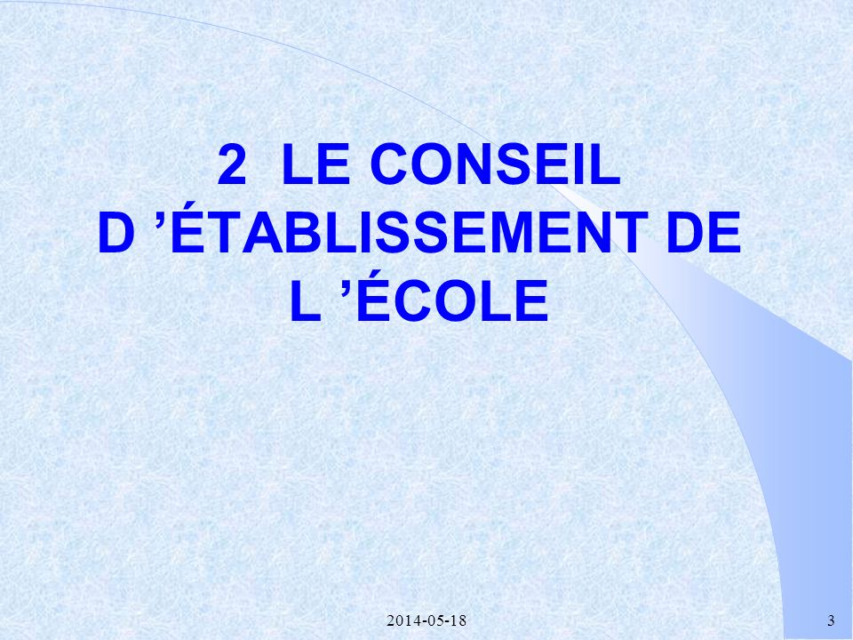 2014-05-182 1.3 LE CONSEIL D'ÉTABLISSEMENT UN POUVOIR EXERCÉ EN PARTENARIAT La composition du conseil détablissement vise à favoriser la prise de déci