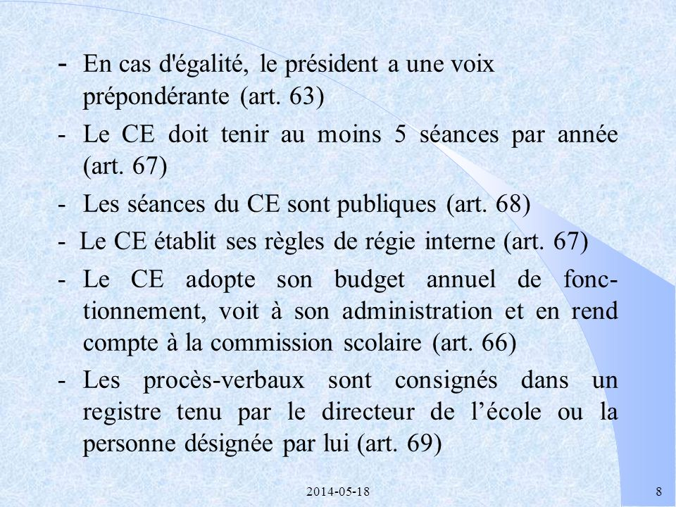 7 2.2 FONCTIONNEMENT DU CONSEIL D'ÉTABLISSEMENT Toute décision du CE doit être prise dans le meilleur intérêt des élèves (art. 64) - La présidence est