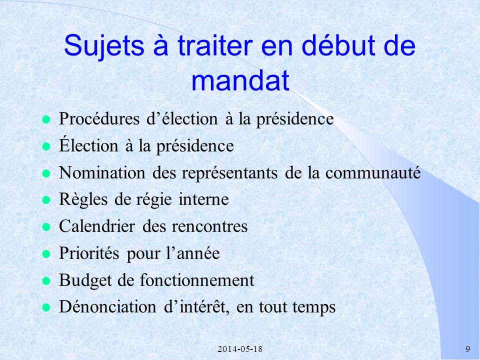 2014-05-189 Sujets à traiter en début de mandat l Procédures délection à la présidence l Élection à la présidence l Nomination des représentants de la communauté l Règles de régie interne l Calendrier des rencontres l Priorités pour lannée l Budget de fonctionnement l Dénonciation dintérêt, en tout temps