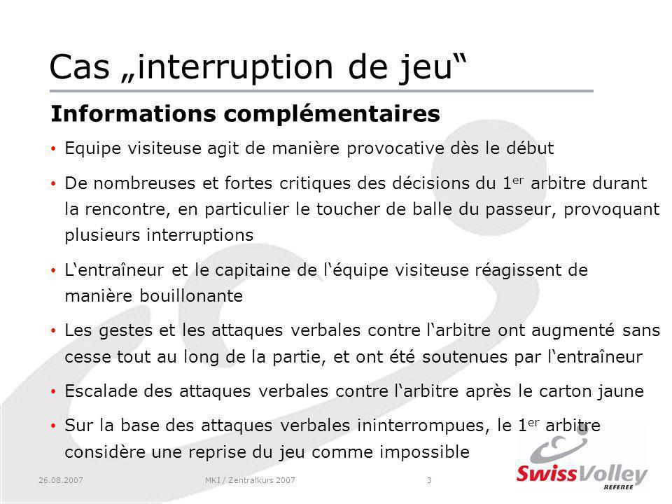 26.08.2007MKI / Zentralkurs 20074 Cas interruption de jeu Bases règlementaires Règles de volleyball: Art.