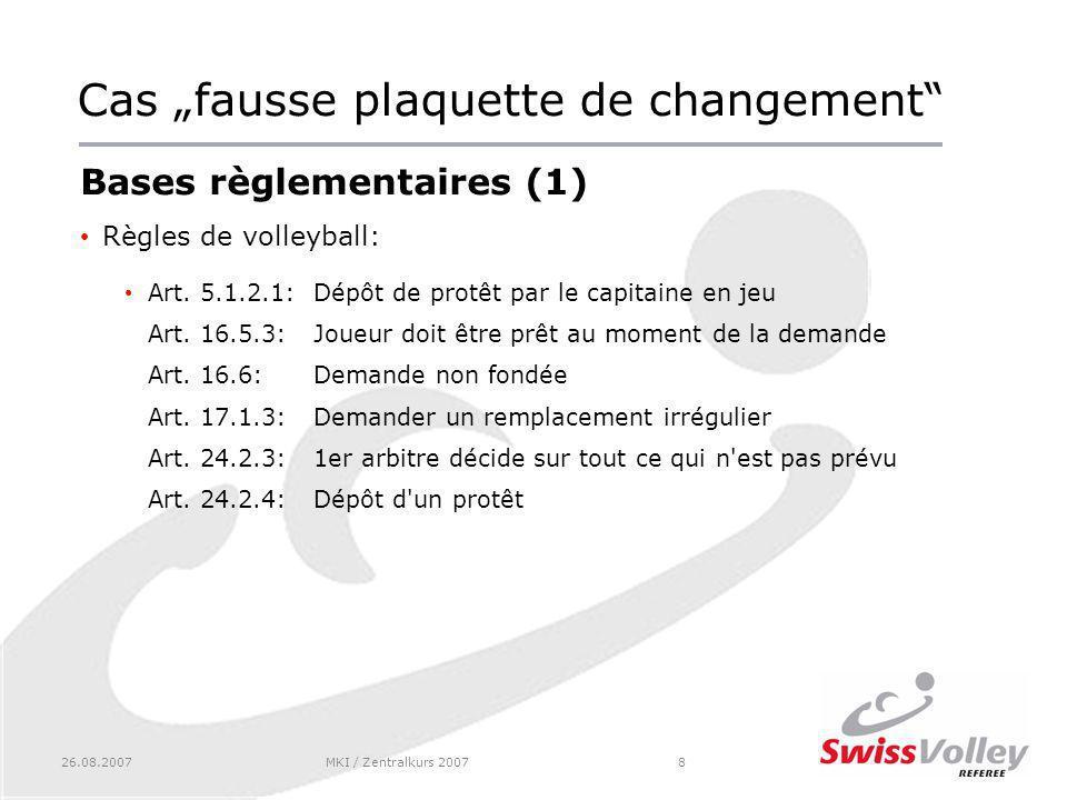 26.08.2007MKI / Zentralkurs 20078 Cas fausse plaquette de changement Bases règlementaires (1) Règles de volleyball: Art.