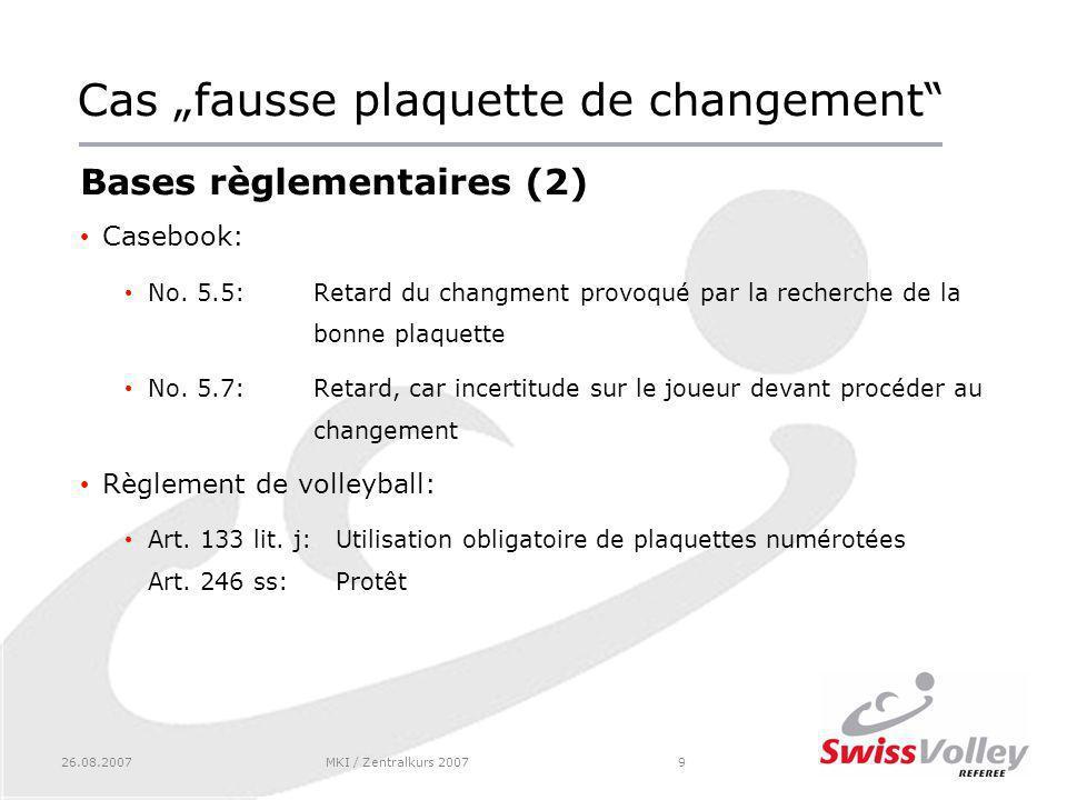 26.08.2007MKI / Zentralkurs 20079 Cas fausse plaquette de changement Bases règlementaires (2) Casebook: No.