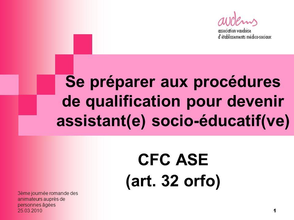 3ème journée romande des animateurs auprès de personnes âgées 25.03.2010 1 Se préparer aux procédures de qualification pour devenir assistant(e) socio