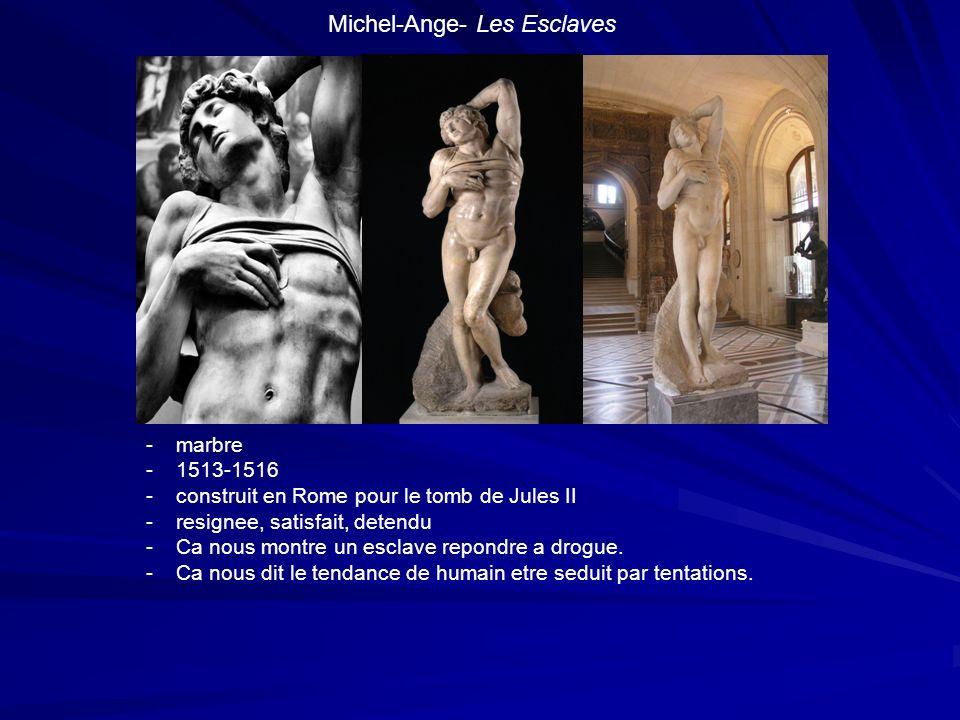 Michel-Ange- Les Esclaves -marbre -1513-1516 -construit en Rome pour le tomb de Jules II -resignee, satisfait, detendu -Ca nous montre un esclave repo