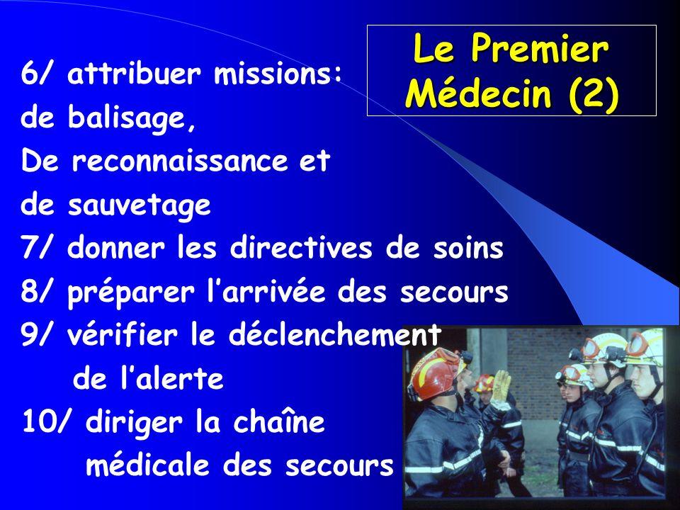 Le Premier Médecin (2) 6/ attribuer missions: de balisage, De reconnaissance et de sauvetage 7/ donner les directives de soins 8/ préparer larrivée de