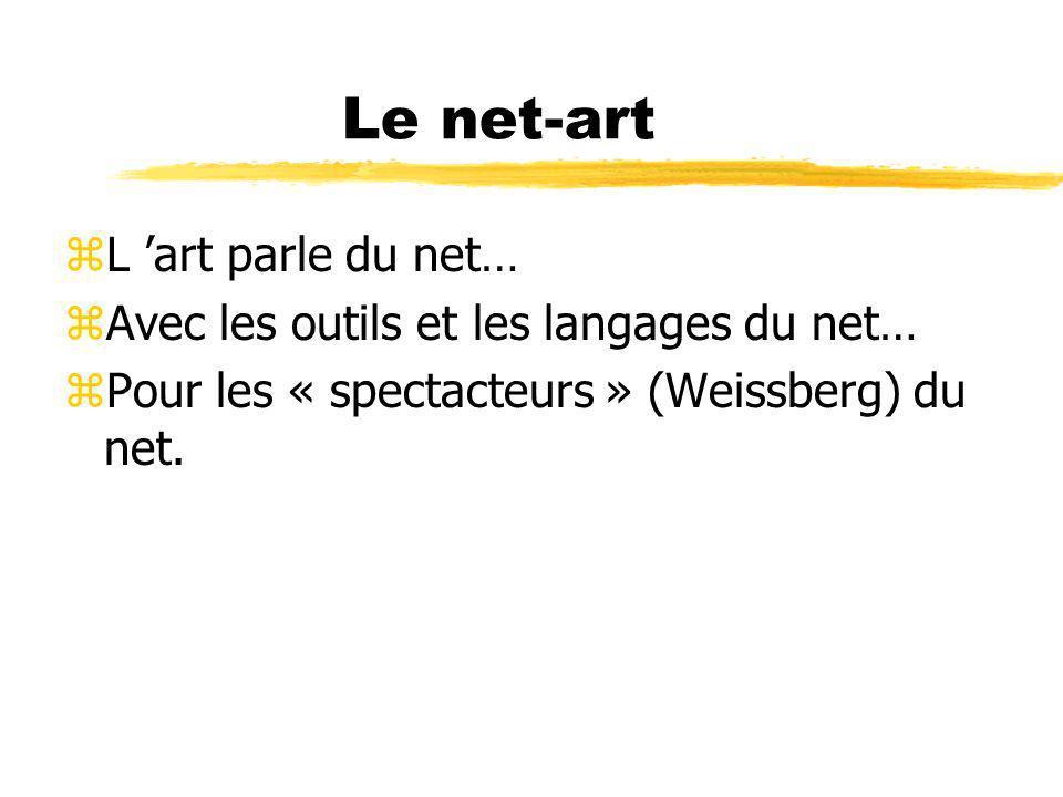 Le net-art zL art parle du net… zAvec les outils et les langages du net… zPour les « spectacteurs » (Weissberg) du net.