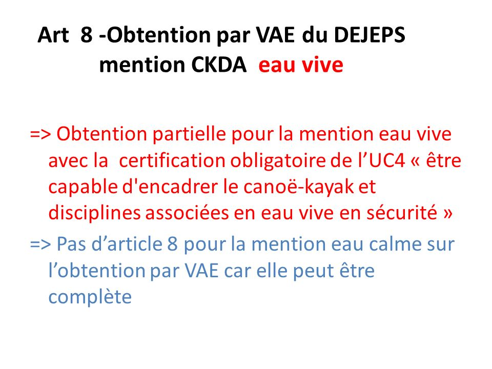 Art 8 -Obtention par VAE du DEJEPS mention CKDA eau vive => Obtention partielle pour la mention eau vive avec la certification obligatoire de lUC4 « ê