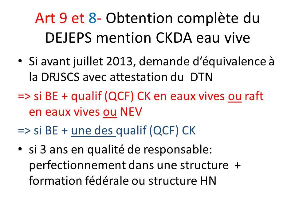 Art 9 et 8- Obtention complète du DEJEPS mention CKDA eau vive Si avant juillet 2013, demande déquivalence à la DRJSCS avec attestation du DTN => si B