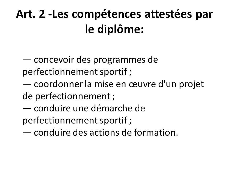 Art. 2 -Les compétences attestées par le diplôme: concevoir des programmes de perfectionnement sportif ; coordonner la mise en œuvre d'un projet de pe